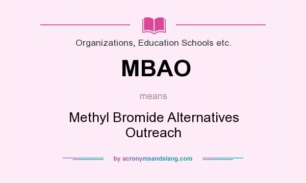 What does MBAO mean? It stands for Methyl Bromide Alternatives Outreach