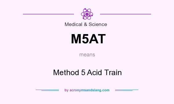 What does M5AT mean? It stands for Method 5 Acid Train