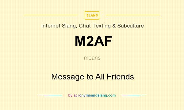 What does M2AF mean? It stands for Message to All Friends