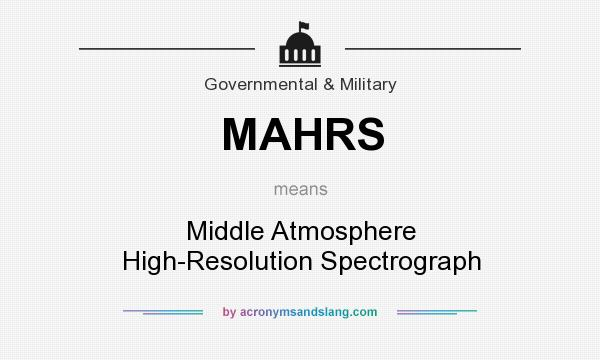 What does MAHRS mean? It stands for Middle Atmosphere High-Resolution Spectrograph