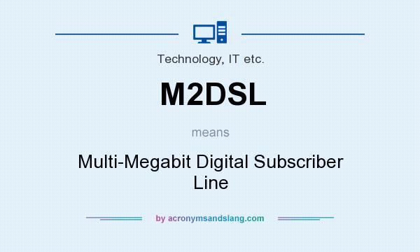 What does M2DSL mean? It stands for Multi-Megabit Digital Subscriber Line
