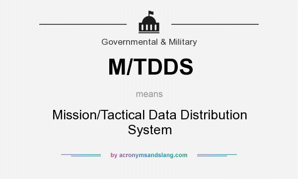 What does M/TDDS mean? It stands for Mission/Tactical Data Distribution System
