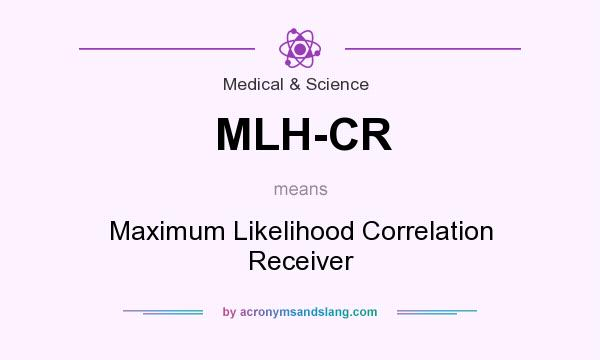 What does MLH-CR mean? It stands for Maximum Likelihood Correlation Receiver