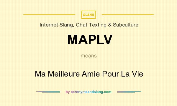 What does MAPLV mean? It stands for Ma Meilleure Amie Pour La Vie
