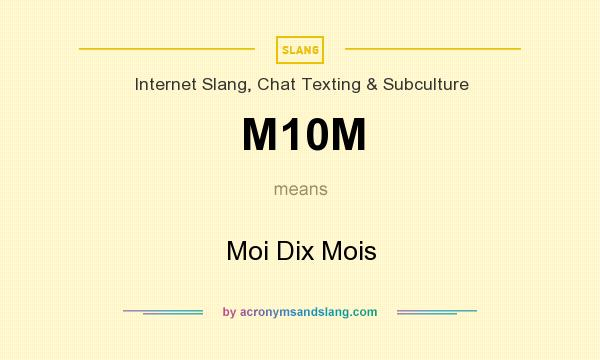 What does M10M mean? It stands for Moi Dix Mois