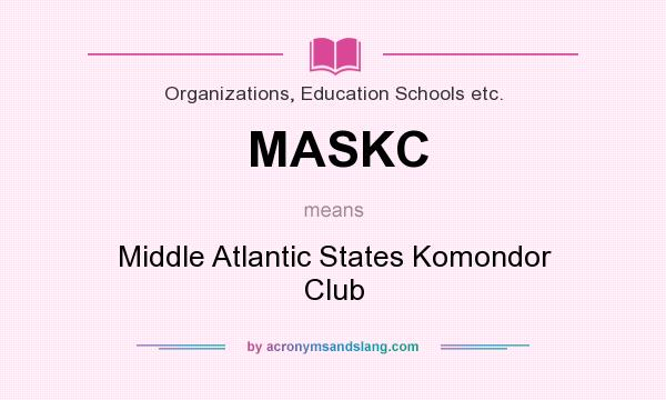 What does MASKC mean? It stands for Middle Atlantic States Komondor Club