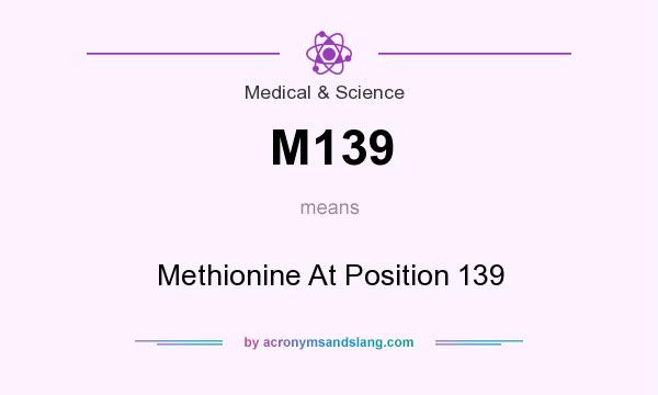 What does M139 mean? It stands for Methionine At Position 139