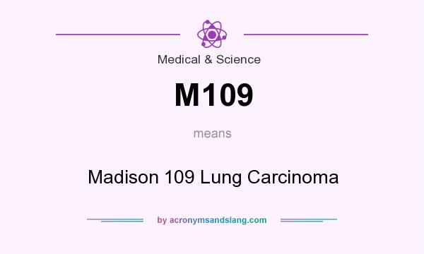What does M109 mean? It stands for Madison 109 Lung Carcinoma