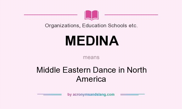 What does MEDINA mean? It stands for Middle Eastern Dance in North America