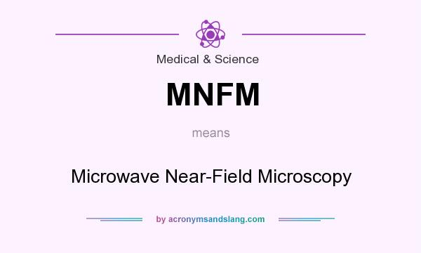 What does MNFM mean? It stands for Microwave Near-Field Microscopy