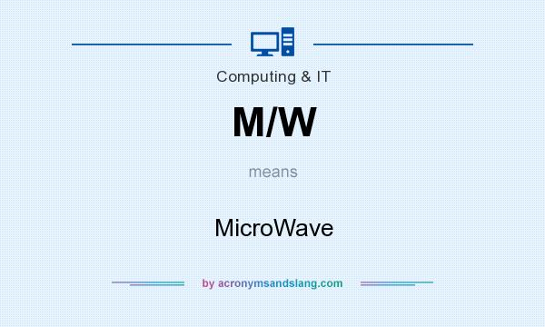 What does M/W mean? It stands for MicroWave