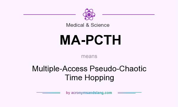 What does MA-PCTH mean? It stands for Multiple-Access Pseudo-Chaotic Time Hopping