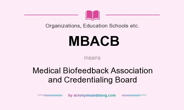 What does MBACB mean? It stands for Medical Biofeedback Association and Credentialing Board