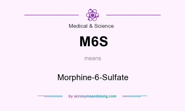 What does M6S mean? It stands for Morphine-6-Sulfate