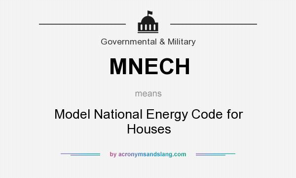 What does MNECH mean? It stands for Model National Energy Code for Houses