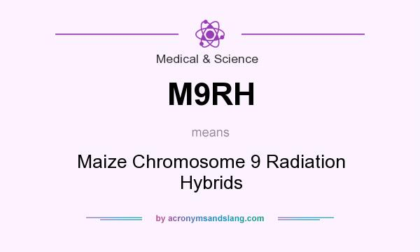 What does M9RH mean? It stands for Maize Chromosome 9 Radiation Hybrids