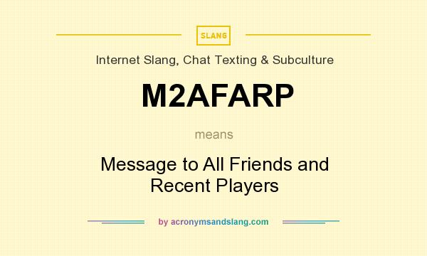 What does M2AFARP mean? It stands for Message to All Friends and Recent Players