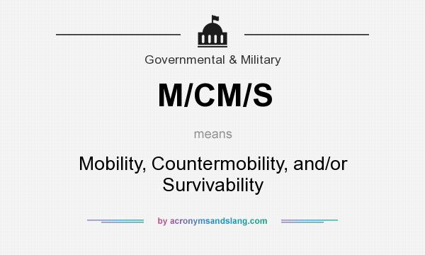 What does M/CM/S mean? It stands for Mobility, Countermobility, and/or Survivability