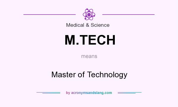 What does M.TECH mean? It stands for Master of Technology