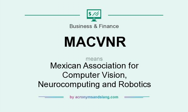 What does MACVNR mean? It stands for Mexican Association for Computer Vision, Neurocomputing and Robotics