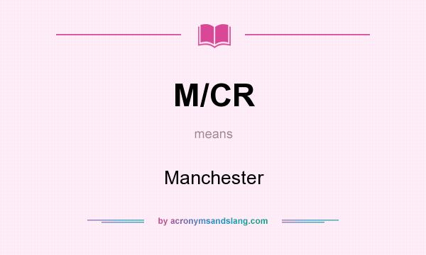 What does M/CR mean? It stands for Manchester