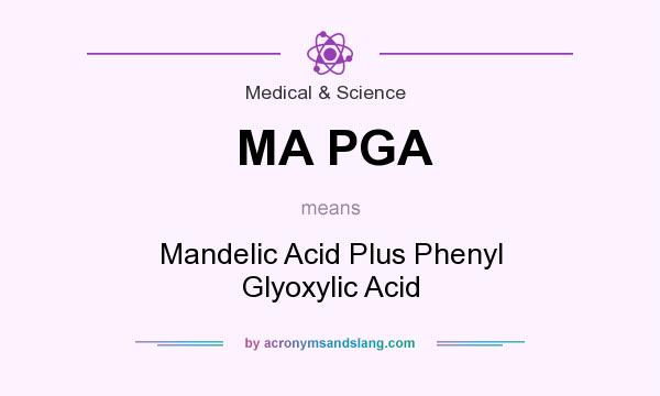 What does MA PGA mean? It stands for Mandelic Acid Plus Phenyl Glyoxylic Acid