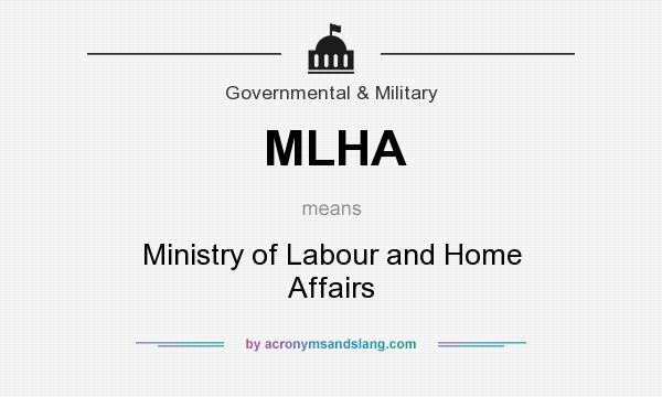 What does MLHA mean? It stands for Ministry of Labour and Home Affairs