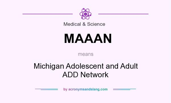 What does MAAAN mean? It stands for Michigan Adolescent and Adult ADD Network