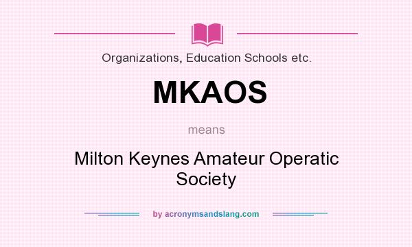 What does MKAOS mean? It stands for Milton Keynes Amateur Operatic Society