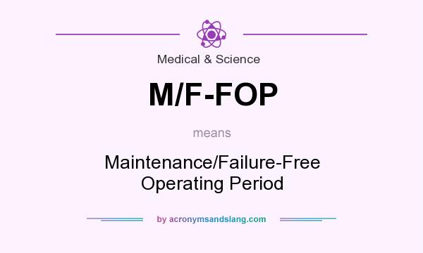 What does M/F-FOP mean? It stands for Maintenance/Failure-Free Operating Period