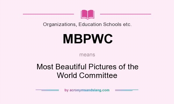 What does MBPWC mean? It stands for Most Beautiful Pictures of the World Committee
