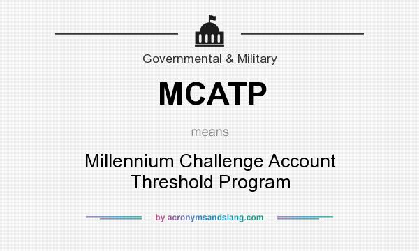 What does MCATP mean? It stands for Millennium Challenge Account Threshold Program
