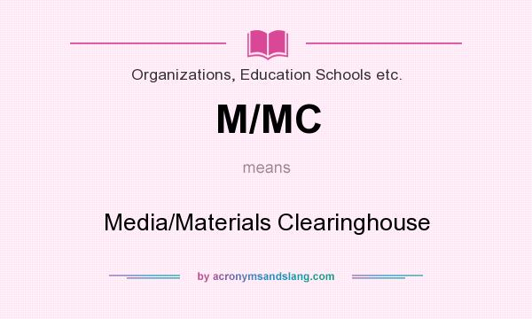 What does M/MC mean? It stands for Media/Materials Clearinghouse