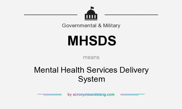 What does MHSDS mean? It stands for Mental Health Services Delivery System