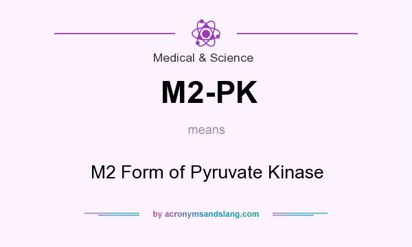 What does M2-PK mean? It stands for M2 Form of Pyruvate Kinase