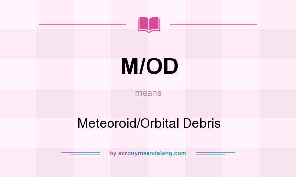 What does M/OD mean? It stands for Meteoroid/Orbital Debris
