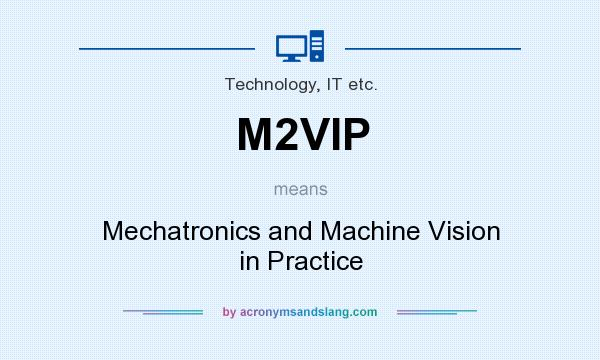 What does M2VIP mean? It stands for Mechatronics and Machine Vision in Practice