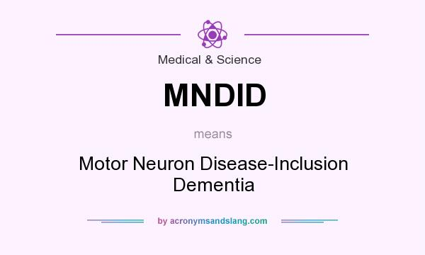 What does MNDID mean? It stands for Motor Neuron Disease-Inclusion Dementia