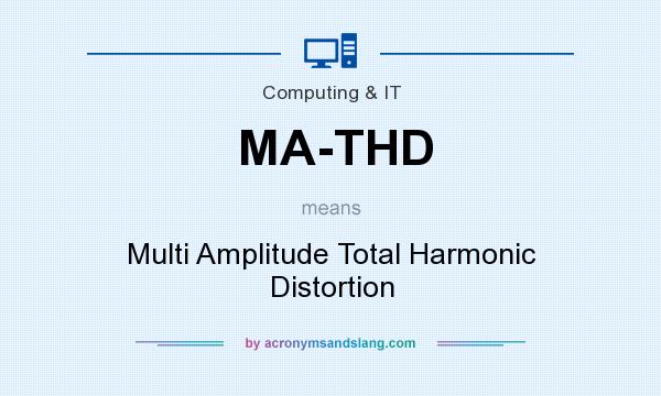 What does MA-THD mean? It stands for Multi Amplitude Total Harmonic Distortion