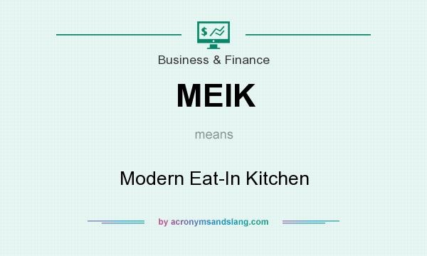 What does MEIK mean? It stands for Modern Eat-In Kitchen