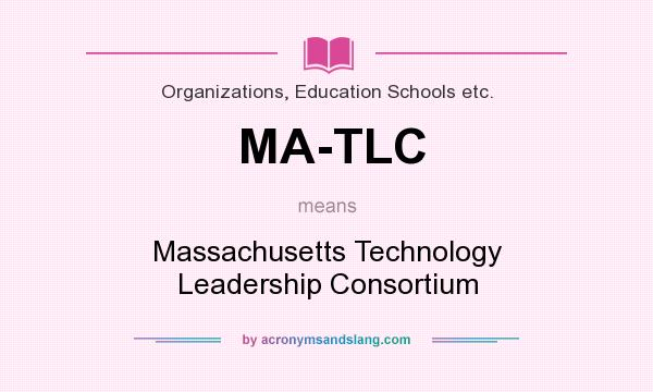 What does MA-TLC mean? It stands for Massachusetts Technology Leadership Consortium