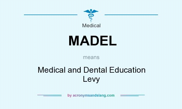 What does MADEL mean? It stands for Medical and Dental Education Levy
