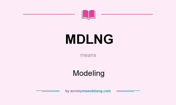 What does MDLNG mean? It stands for Modeling