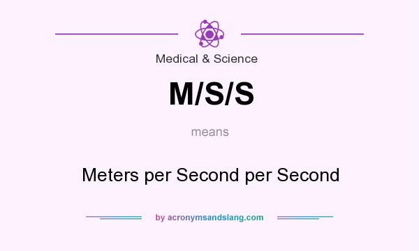 What does M/S/S mean? It stands for Meters per Second per Second