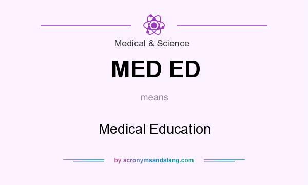 What does MED ED mean? It stands for Medical Education
