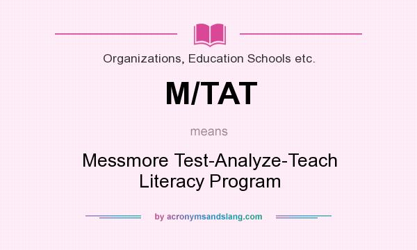 What does M/TAT mean? It stands for Messmore Test-Analyze-Teach Literacy Program