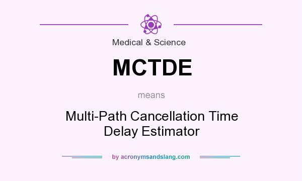 What does MCTDE mean? It stands for Multi-Path Cancellation Time Delay Estimator