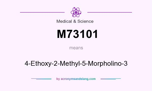 What does M73101 mean? It stands for 4-Ethoxy-2-Methyl-5-Morpholino-3