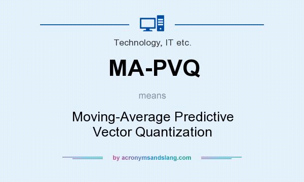 What does MA-PVQ mean? It stands for Moving-Average Predictive Vector Quantization