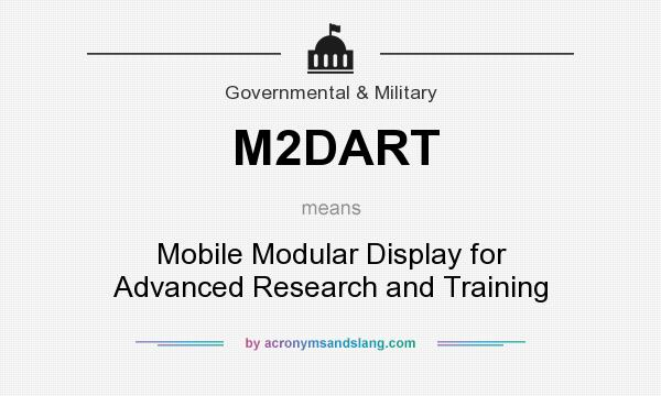 What does M2DART mean? It stands for Mobile Modular Display for Advanced Research and Training